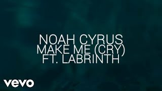 Noah Cyrus - Make Me (Cry) (Official Lyric Video) ft. Labrinth