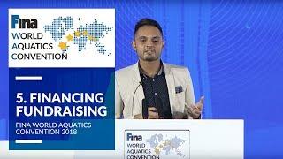 5: Financing & Fundraising – Generating New Revenues | FINA World Aquatics Convention 2018