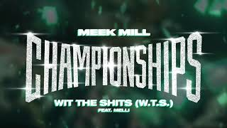 Meek Mill - Wit The Shits (W.T.S) feat. Melii [Official Audio]