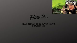 How To Play Delta Force Black Hawk Down + Team Sabre In 1080P And 4K