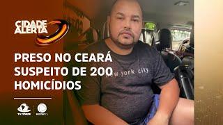Preso no Ceará suspeito de 200 homicídios