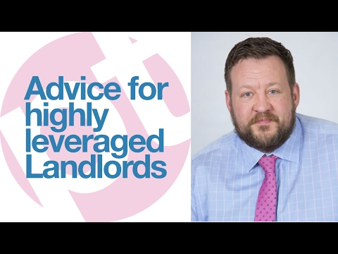 Advice for highly leveraged landlords