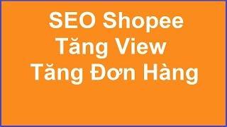 SEO #1 Seo Shopee Để Ra Nhiều Đơn Hàng