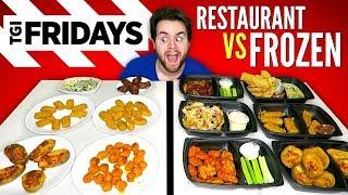 TGI FRIDAY'S APPETIZERS vs. FROZEN VERSION - Restaurant Taste Test!