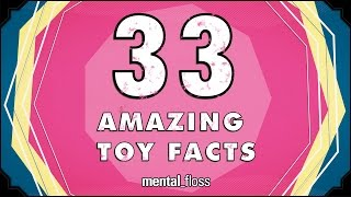 33 Amazing Toy Facts - mental_floss on YouTube (Ep.216)