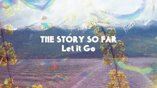"The Story So Far ""Let it Go"""