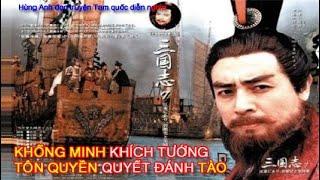 Hùng Anh đọc truyện Tam quốc diễn nghĩa,hồi 43b: Khổng Minh khích tướng, Tôn Quyền quyết đánh Tào