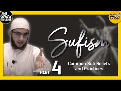 Sufism 4/12 (Common Sufi Beliefs and Practices)