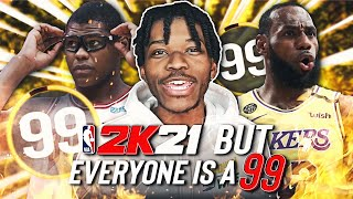 NBA 2K21, but Everyone is a 99 Overall
