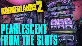Borderlands 2 Pearlescent Weapon From The Slot Machine