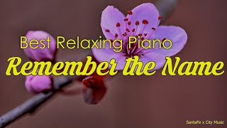 Remember the Name 💛 Best relaxing piano, Beautiful Piano Music | City Music