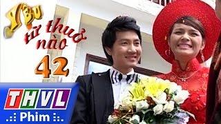 THVL | Yêu từ thuở nào - Tập 42 (tập cuối)
