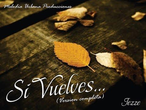 Jezee - Si Vuelves (Version Completa) Melodia Urbana Prod ♫ [2014] (CON LETRA)