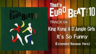 King Kong & D Jungle Girls - It's So Funny (Ext Banana) That's EURO BEAT 10-04