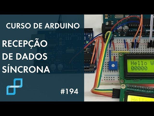 RECEPÇÃO DE DADOS SÍNCRONA | Curso de Arduino #194