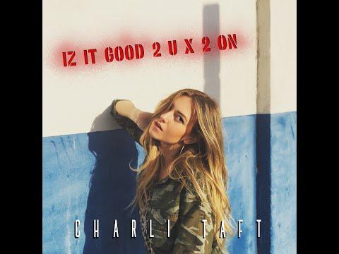 Charli Taft - Iz-It-Good-2-U X 2-On