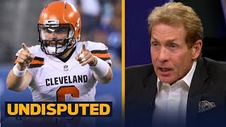 Skip Bayless on why the Browns should start Baker: he's 'ready to make a splash' | NFL | UNDISPUTED