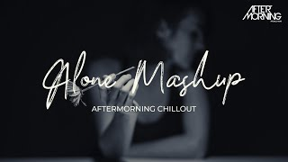 Alone Mashup Aftermorning Chillout Remix Video HD
