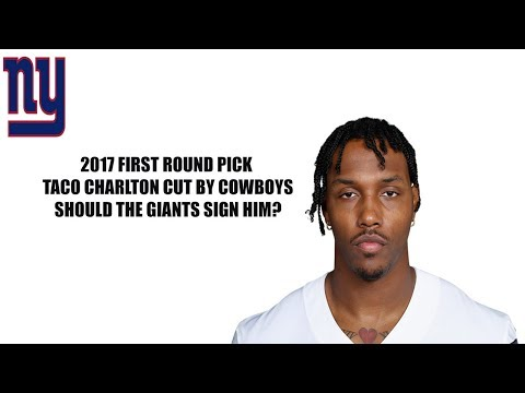 Dallas Cowboys cut 2017 first round pick Taco Charlton! Should the New York Giants sign him?