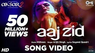 Aaj Zid Song Video - Aksar 2 | Hindi Song 2017 | Arijit Singh, Mithoon | Zareen Khan, Gautam Rode