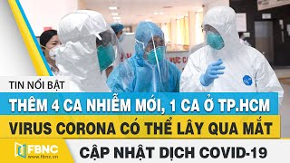 Tin tức Covid-19 hôm nay 2/8 | VN:4 ca nhiễm mới,1 ca ở Tp.HCM-virus Corona có thể lây qua mắt |FBNC
