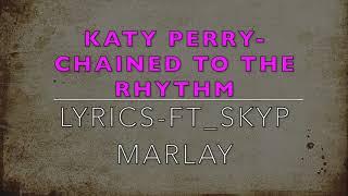 Katy Perry Chained To The Rhythm Lyrics ft Skyp Marlay remix djb patrick