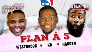 Plan à 3 : Russell Westbrook - Kevin Durant - James Harden
