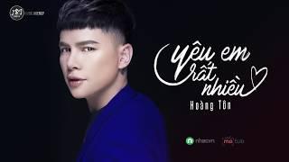 HOÀNG TÔN - YÊU EM RẤT NHIỀU (Lyrics Video)