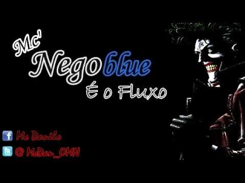 Baixar Mc Nego Blue - É o Fluxo ( Lançamento Oficial 2012 ) ♫♪