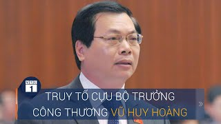 Truy tố cựu bộ trưởng Vũ Huy Hoàng và 9 lãnh đạo cấp cao   VTC1