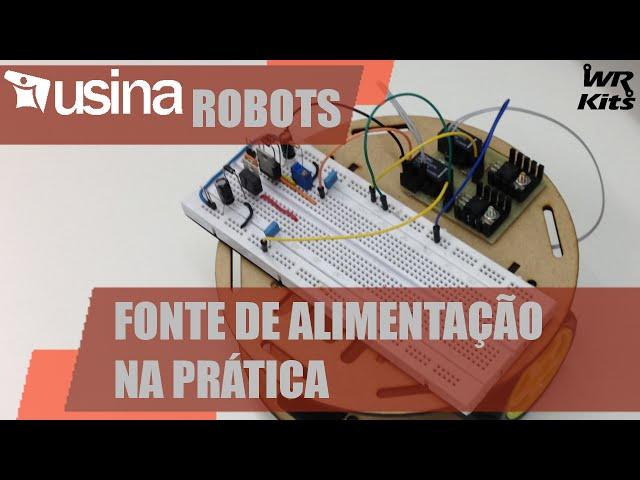 FONTE DE ALIMENTAÇÃO NA PRÁTICA | Usina Robots #008