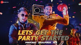 Lets Get The Party Started – Parichay – Fazilpuria