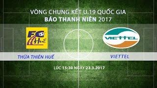 [TRỰC TIẾP] VCK U.19 Quốc gia 2017: Thừa Thiên Huế - Viettel