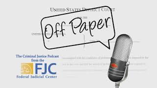 Off Paper – Episode 11: A Conversation About Presentence Investigation, the Presentence Report, and
