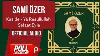 Sami Özer - Kaside - Ya Resullullah Şefaat Eyle