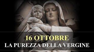 16 OTTOBRE - LA PUREZZA DELLA VERGINE - Mese dedicato al Santo Rosario e alle Missioni