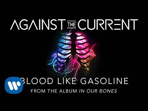 Against The Current: Blood Like Gasoline