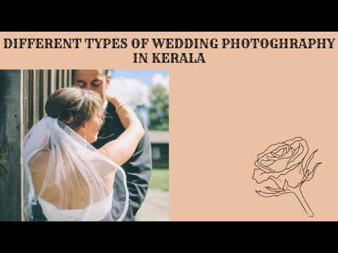 DIFFERENT TYPES OF WEDDING PHOTOGRAPHY IN KERALA
