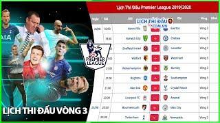 Lịch thi đấu Ngoại Hạng Anh 2019/20 Vòng 3 | Bảng Xếp Hạng Ngoại Hạng Anh Sau Vòng 2
