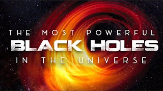 The Most Powerful Black Holes in the Universe 4k