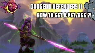 Dungeon Defenders II - How To Get A Pet/Egg (2017)