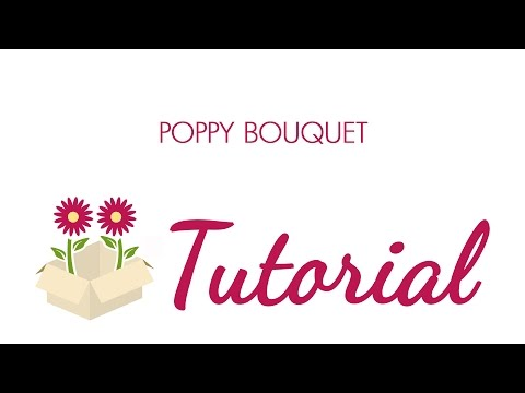 Blooms Tutorial- How to Make a Bouquet with Poppies