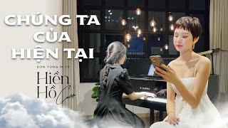 Chúng Ta Của Hiện Tại - Sơn Tùng M-TP | Hiền Hồ x An Coong Piano Cover