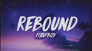 Fixupboy - Rebound (Lyrics)