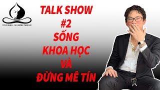 Talk Show 2 - Sống Khoa Học Và Đừng Mê Tín | Tử Vi Nam Phái Lê Quang Lăng