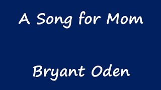 Mother's Day Song #3:   A Song For Mom.