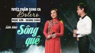 TUYỆT PHẨM SONG CA BOLERO NGỌC SƠN - HOÀNG CHÂU | LK SÔNG QUÊ