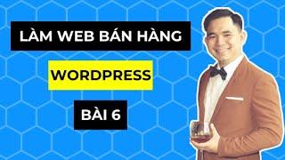 [Hướng dẫn học làm website bán hàng bằng WordPress từ A đến Z] Bài 6: Thiết lập trong Woocommerce