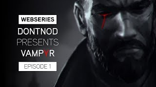 Vampyr - DONTNOD Presents Vampyr 1. Epizód: Making Monsters