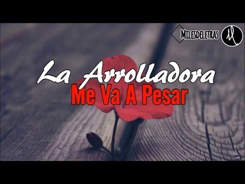 La Arrolladora- Me Va A Pesar (Letra)(Banda 2016)